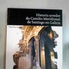 Libros: HISTORA ARREDOR DO CAMIÑO MERIDIONAL DE SANTIAGO EN GALICIA ANOSATERRA 9788483412268. Lote 168436470