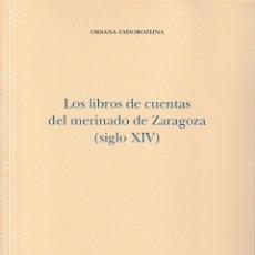 Libros: LOS LIBROS DE CUENTAS DEL MERINADO DE ZARAGOZA - SIGLO XIV (O. ZADOROZHNA 2019) I.F.C.. Lote 177176748