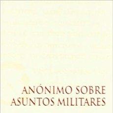 Libros: ANÓNIMO SOBRE ASUNTOS MILITARES (EDICIÓN DE SÁNCHEZ-OSTIZ) EUNSA 2004. Lote 214451808