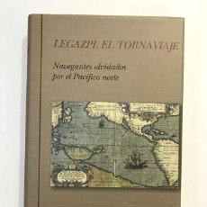 Libros: LEGAZPI. EL TORNAVIAJE (NAVEGANTES OLVIDADOS POR EL PACÍFICO NORTE). Lote 190547466