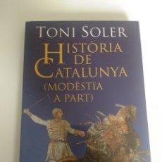 Libros: TONI SOLER, HISTÒRIA DE CATALUNYA (MODÈSTIA A PART). Lote 193682516