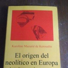 Libros: KAROLINE MAZURIÉ DE KEROUALIN. EL ORIGEN DEL NEOLÍTICO EN EUROPA. AGRICULTORES, CAZADORES Y PASTORES. Lote 194217706