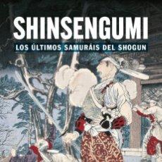 Libros: SHINSENGUMI LOS ULTIMOS SAMURAIS DE SHOGUN - SATORI - NUEVO. Lote 194913060