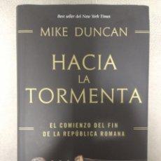 Libros: HACIA LA TORMENTA. EL COMIENZO DEL FIN DE LA REPUBLICA ROMANA, DE MIKE DUNCAN. Lote 196015962