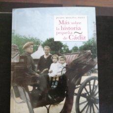 Libros: MÁS SOBRE LA HISTORIA PEQUEÑA DE CÁDIZ, JULIO MOLINA FONT. Lote 201194848