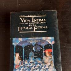 Libros: JOSÉ SANCHÍS SIVERA VIDA ÍNTIMA DE LOS VALENCIANOS EN LA ÉPOCA FORAL. Lote 210940906