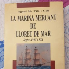 Libros: LIBRO LA MARINA MERCANTE LLORET DE MAR. Lote 212582326
