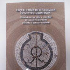 Libros: ARQUEOLOGÍA DE LOS ESPACIOS DOMÉSTICOS ROMANOS. JESÚS BERMEJO TIRADO. Lote 214293418