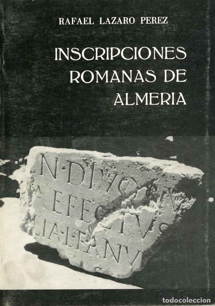 INSCRIPCIONES ROMANAS EN LA PROVINCIA DE ALMERIA.RAFAEL LAZARO PÉREZ (Libros Nuevos - Historia - Historia Antigua)