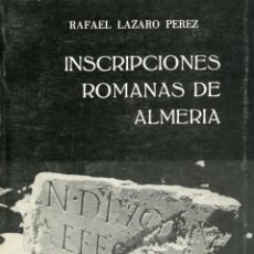 Libros: INSCRIPCIONES ROMANAS EN LA PROVINCIA DE ALMERIA.RAFAEL LAZARO PÉREZ. Lote 221824938