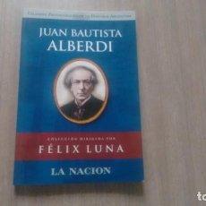 Libros: JUAN BAUTISTA ALBERDI - FELIX LUNA -. Lote 222318315