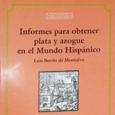 Libros: INFORMES PARA OBTENER PLATA Y AZOGUE EN EL MUNDO HISPANO. LUIS BERRIO DE MONTALVO. Lote 238375960