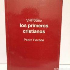 Libros: VIVIR COMO LOS PRIMEROS CRISTIANOS DE PEDRO PIVEDA. Lote 246351085