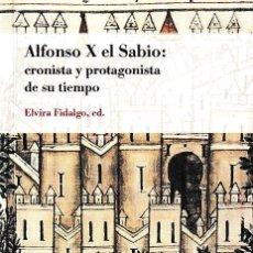 Libros: ALFONSO X EL SABIO: CRONISTA Y PROTAGONISTA DE SU TIEMPO (ELVIRA FIDALGO, ED.) CILENGUA 2021. Lote 246596295
