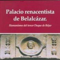 Libros: PALACIO RENACENTISTA DEL CASTILLO DE BELALCÁZAR:HUMANISMO DEL TERCER DUQUE DE BÉJAR. JUAN ANDRÉS MO. Lote 246833185
