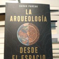 Libros: LA ARQUEOLOGÍA DESDE EL ESPACIO UNA FORMA REVOLUCIONARIA DE ACERCARNOS AL PASADO SARAH PARCEK. Lote 247815590