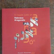 Libros: HEBRAICA ARAGONALIA. EL LEGADO JUDÍO EN ARAGÓN. CATÁLOGO EXPOSICIÓN 4 OCTUBRE - 8 DICIEMBRE 2002. Lote 255950840