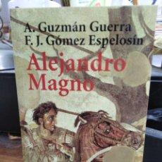 Libros: ALEJANDRO MAGNO-A.GUZMAN GUERRA-EDITA ALIANZA 2005. Lote 257422715