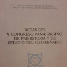 Libros: ACTAS DEL V CONGRESO PANAFRICANO DE PREHISTORIA Y DE ESTUDIO DEL CUATERNARIO. VOL.1. Lote 267568779