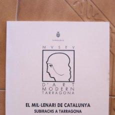 Libros: LIBRITO EL MIL.LENARI DE CATALUNYA SUBIRATS A TARRAGONA.- EDIC.MUSEO ARTE MODERNO CM. Lote 269758548
