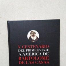 Libros: V CENTENARIO DEL PRIMER VIAJE A AMÉRICA DE BARTOLOME DE LAS CASAS. Lote 270248598