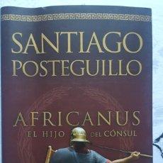 Libri: LIBRO - SANTIAGO POSTEGUILLO - AFRICANUS EL HIJO DEL CÓNSUL - 1ª EDICION JULIO 2011 -. Lote 274610713