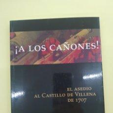 Livros: A LOS CAÑONES ,.EL ASEDIO AL CASTILLO DE VILLENA ,2006. Lote 277832328