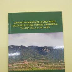 Libros: APROVECHAMIENTO DE LOS RECURSOS NATURALES EN UNA COMARCA HISTÓRICA, VILLENA-YECLA ,2016. Lote 277832653