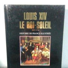 Libros: LUIS XIV LE ROI -SOLEIL 1661-1715 ,HISTORIA DE FRANCIA ILUSTRADA. Lote 278825723
