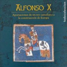 Libros: ALFONSO X. APORTACIONES DE UN REY CASTELLANO A LA CONSTRUCCIÓN DE EUROPA. Lote 284481058