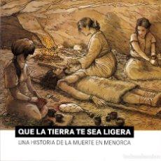 Libros: QUE LA TIERRA TE SEA LIGERA. UNA HISTORIA DE LA MUERTE EN MENORCA.. Lote 288691408