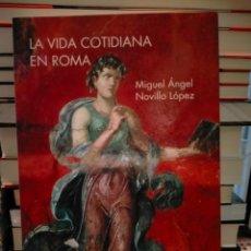 Libros: MIGUEL ÁNGEL NOVILLO. LA VIDA COTIDIANA EN ROMA .SÍLEX. Lote 288739903