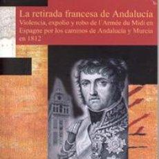 Libros: LA RETIRADA FRANCESA DE ANDALUCÍA. VIOLENCIA, EXPOLIO Y ROBO DE L'ARMÉE DU MIDI EN ESPAGNE.... Lote 44783938