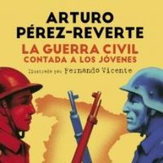 Libros: HISTORIA. LA GUERRA CIVIL CONTADA A LOS JÓVENES - ARTURO PÉREZ-REVERTE (CARTONÉ). Lote 53502463