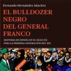 Libros: HISTORIA DE ESPAÑA. EL BULLDOZER NEGRO DEL GENERAL FRANCO - FERNANDO HERNÁNDEZ SÁNCHEZ. Lote 55926190