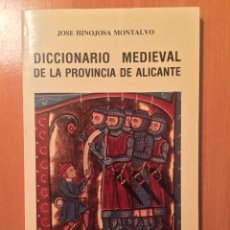 Libros: DICCIONARIO MEDIEVAL DE LA PROVINCIA DE ALICANTE. JOSÉ HINOJOSA MONTALVO. EDICIONES MEDITERRÁNEO. Lote 86682007