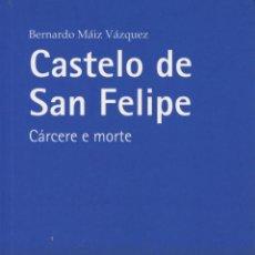 Libros: MÁIZ VÁZQUEZ, BERNARDO. CASTELO DE SAN FELIPE: CÁRCERE E MORTE. FERROL: EMBORA, 2010. Lote 98074271