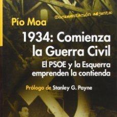 Libros: 1934: COMIENZA LA GUERRA CIVIL ESPAÑOLA. PIO MOA. Lote 100444231