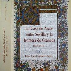 Libros: CARRIAZO RUBIO, JUAN L. LA CASA DE ARCOS ENTRE SEVILLA Y LA FRONTERA DE GRANADA (1374-1474). 2003.. Lote 102921191