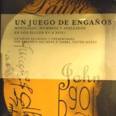 Libros: SALINERO, G. UN JUEGO DE ENGAÑOS. MOVILIDAD, NOMBRES Y APELLIDOS EN LOS SIGLOS XV A XVIII. 2010.. Lote 102923695