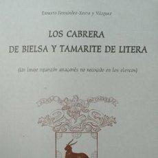 Libros: FERNÁNDEZ-XESTA, ERNESTO. LOS CABRERA DE BIELSA Y TAMARITE DE LITERA. UN LINAJE INFANZÓN... 2001. . Lote 102925403