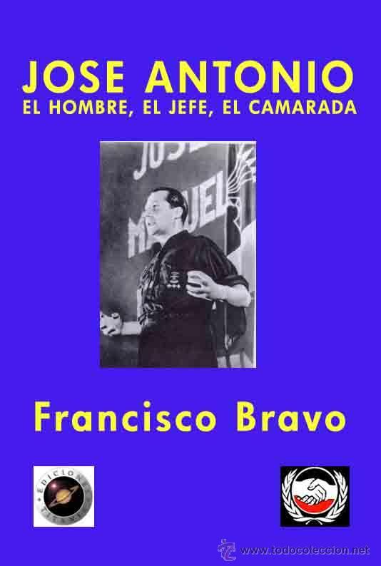 JOSE ANTONIO EL HOMBRE, EL JEFE, EL CAMARADA POR FRANCISCO BRAVO GASTOS DE ENVIO GRATIS FALANGE JONS (Libros Nuevos - Historia - Historia de España)