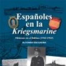 Libros: ESPAÑOLES EN LA KRIEGSMARINE GASTOS DE ENVIO GRATIS DIVISION AZUL ALFONSO ESCUADRA BAJO LAS BANDERAS. Lote 77738338