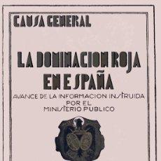 Libros: CAUSA GENERAL. LA DOMINACION ROJA EN ESPAÑA LOS CRIMENES DE LA REPUBLICA CHECAS MATANZAS ATROCIDADES. Lote 183716807