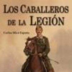 Libros: LOS CABALLEROS DE LA LEGION POR CARLOS MICÓ GASTOS DE ENVIO GRATIS. Lote 58992303