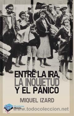 HISTORIA. ENTRE LA IRA, LA INQUIETUD Y EL PÁNICO - MIQUEL IZARD (Libros Nuevos - Historia - Historia de España)