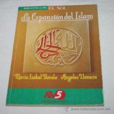 Libros: LIBRO, LA EXPANSION DEL ISLAM, MARIA ISABEL VARELA, ANGELES LLANEZA, RN5 BIBLIOTECA DE EL SOL 1991. Lote 47930087