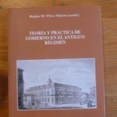 Libros: TEORIA Y PRACTICA DE GOBIERNO EN EL ANTIGUO REGIMEN (SPANISH EDITION) PEREZ MARCOS, REGINA MARIA. Lote 47953902
