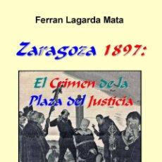 Libros: ZARAGOZA 1897: EL CRIMEN DE LA PLAZA DEL JUSTICIA. Lote 48347578