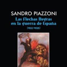 Libros: LAS FLECHAS NEGRAS EN LA GUERRA DE ESPAÑA (1937 - 1939) GASTOS DE ENVIO GRATIS. Lote 139011022